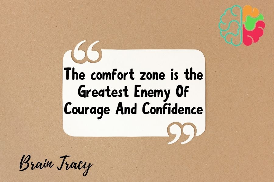 The comfort zone is the greatest enemy of courage and confidence
