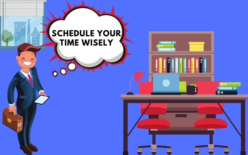 Schedule your time wisely