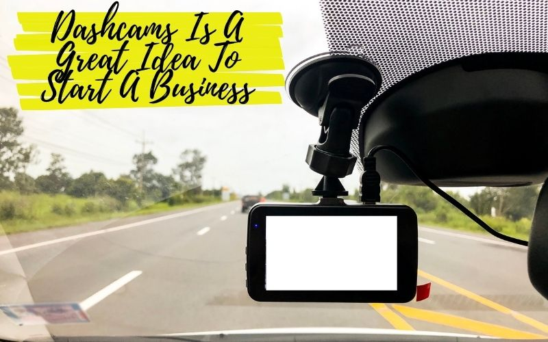 Dashcams to start a business