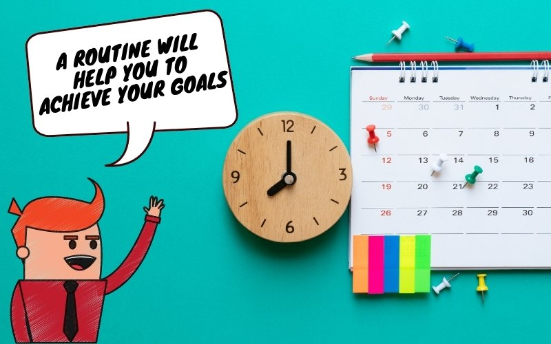 Have a routine to get your goals