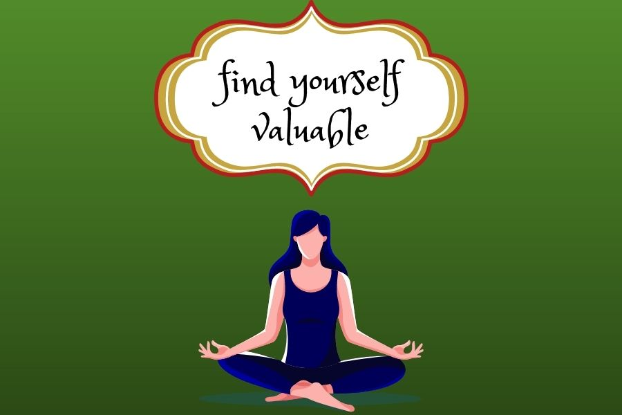 find yourself valuable
