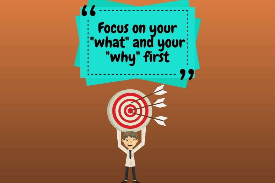 """Focus on your """"what"""" and your """"why"""""""