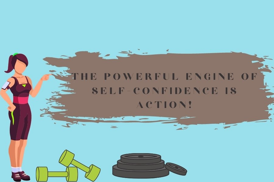 The powerful engine of self-confidence is action