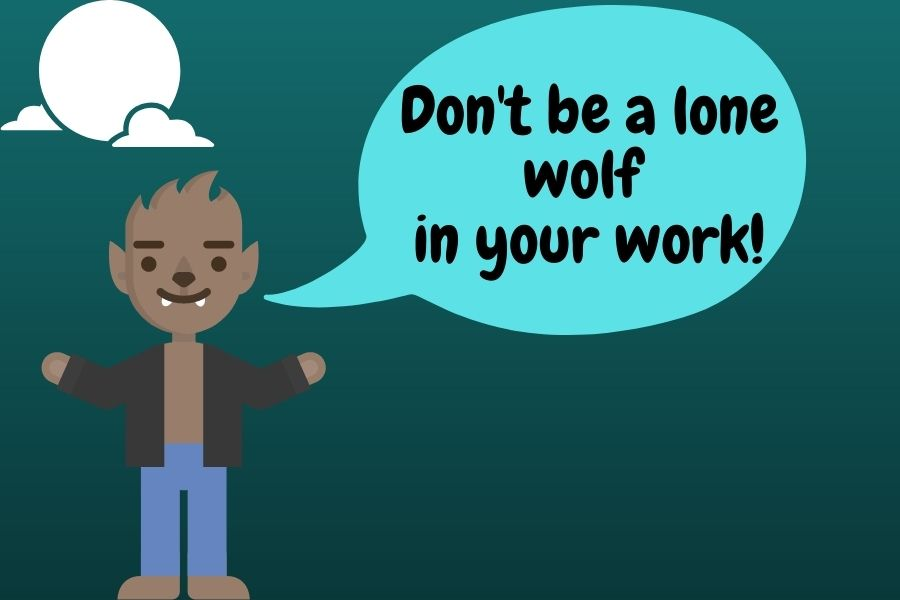 Don't be a lone wolf in your work!