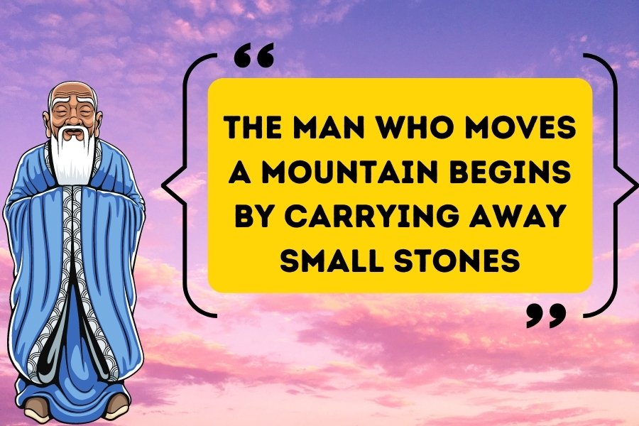The man who moves a mountain begins by carrying away small stones