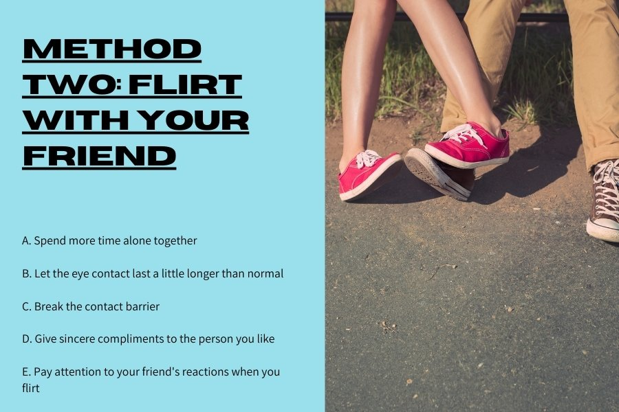 Method Two: Flirt with your friend