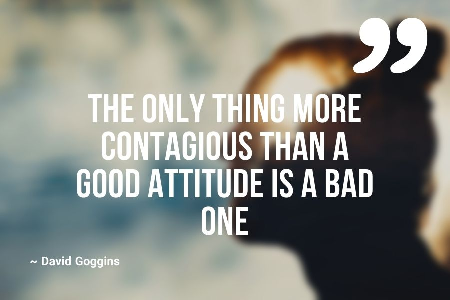 The only thing more contagious than a good attitude is a bad one