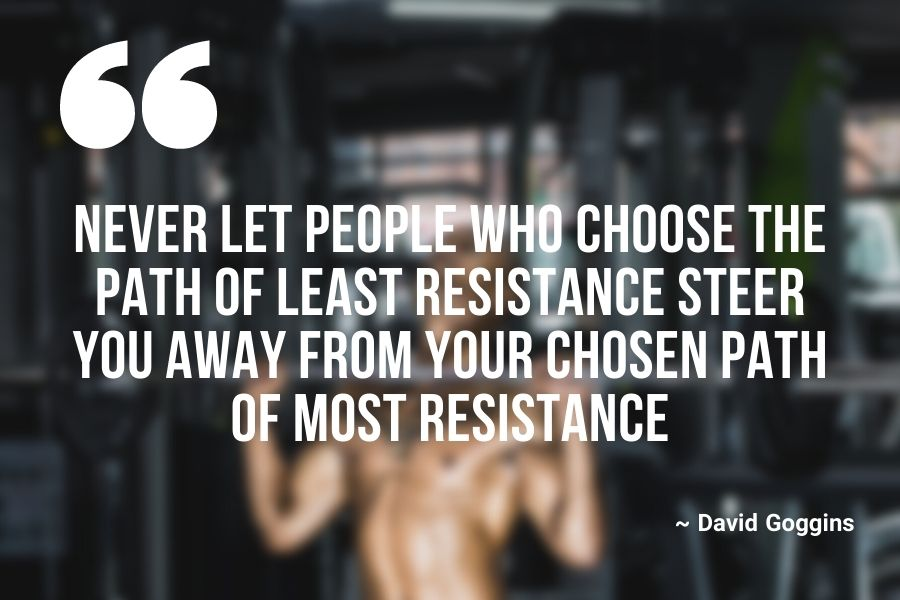 Never let people who choose the path of least resistance steer you away from your chosen path of most resistance