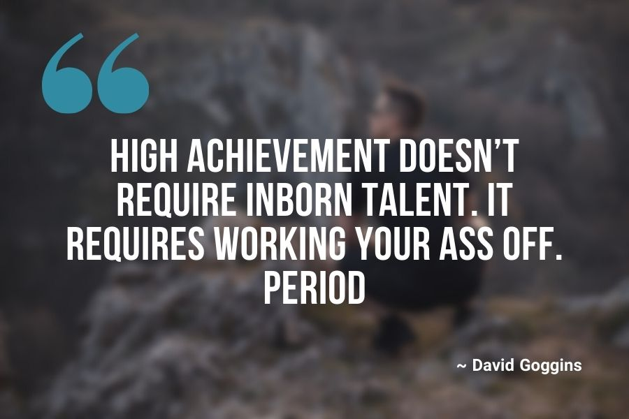 High achievement doesn't require inborn talent. It requires working your ass off. Period