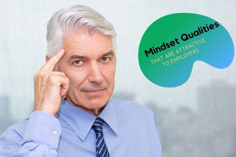 Mindset Qualities That Are Attractive To Employers