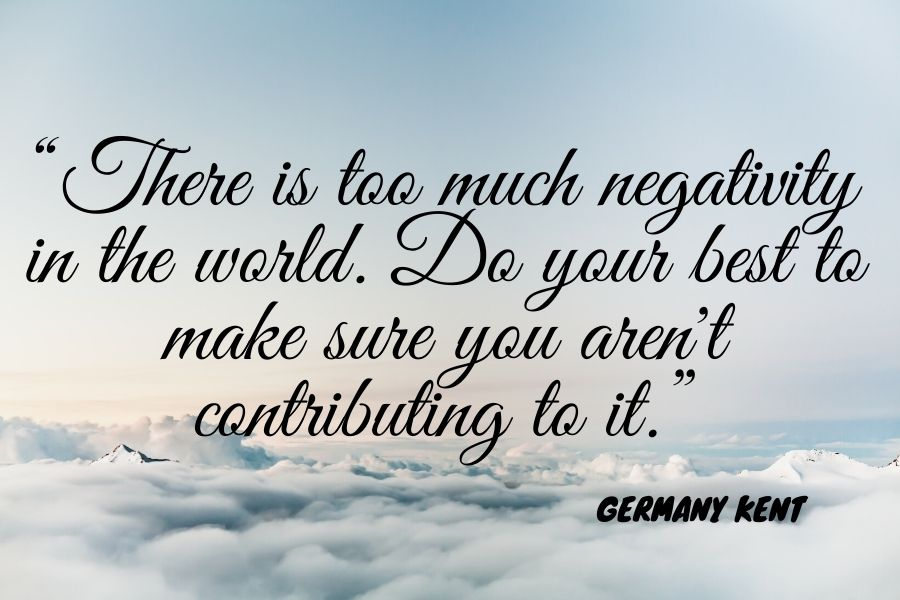 quote about negativity from Germany Kent