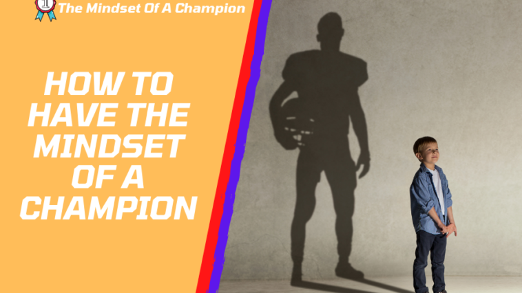 How to have the Mindset Of A Champion